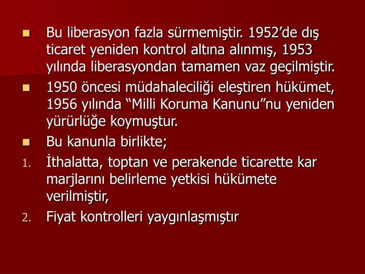 Bu liberasyon fazla srmemitir. 1952de d ticaret yeniden kontrol altna alnm, 1953 ylnda liberasyondan tamamen vaz geilmitir.
