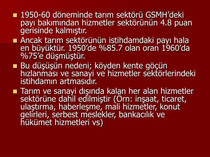 1950-60 dneminde tarm sektr GSMHdeki pay bakmndan hizmetler sektrnn 4.8 puan gerisinde kalmtr.