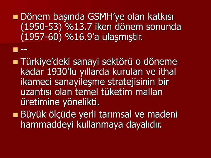 Dnem banda GSMHye olan katks (1950-53) %13.7 iken dnem sonunda (1957-60) %16.9a ulamtr.