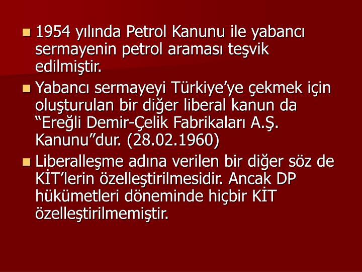 1954 ylnda Petrol Kanunu ile yabanc sermayenin petrol aramas tevik edilmitir.