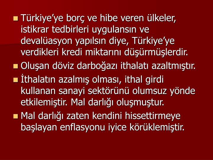 Trkiyeye bor ve hibe veren lkeler, istikrar tedbirleri uygulansn ve devalasyon yaplsn diye, Trkiyeye verdikleri kredi miktarn drmlerdir.