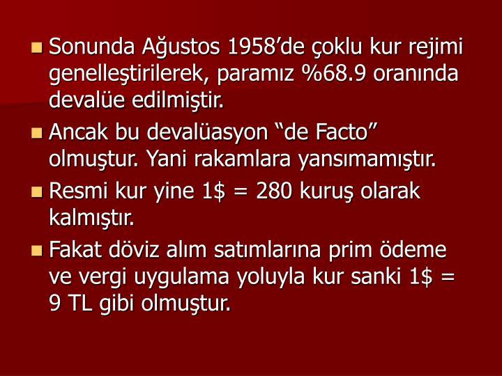 Sonunda Austos 1958de oklu kur rejimi genelletirilerek, paramz %68.9 orannda devale edilmitir.