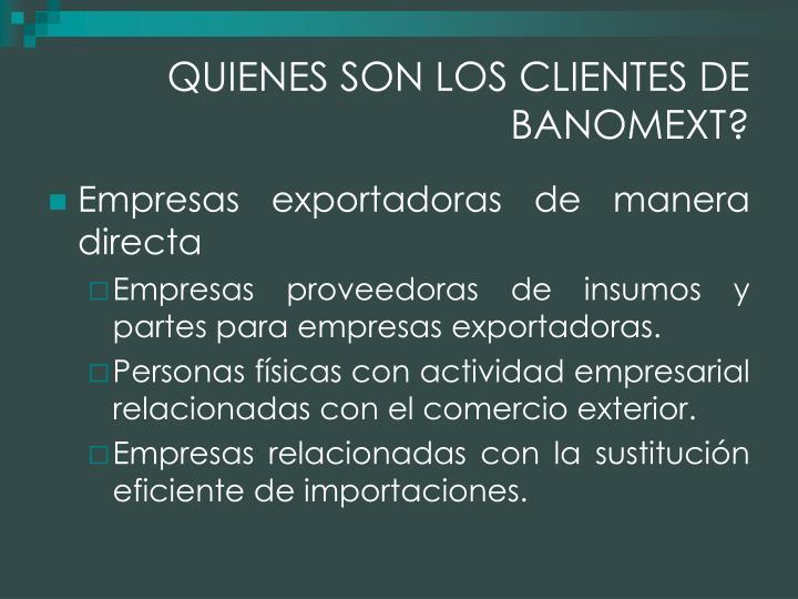 QUIENES SON LOS CLIENTES DE BANOMEXT?