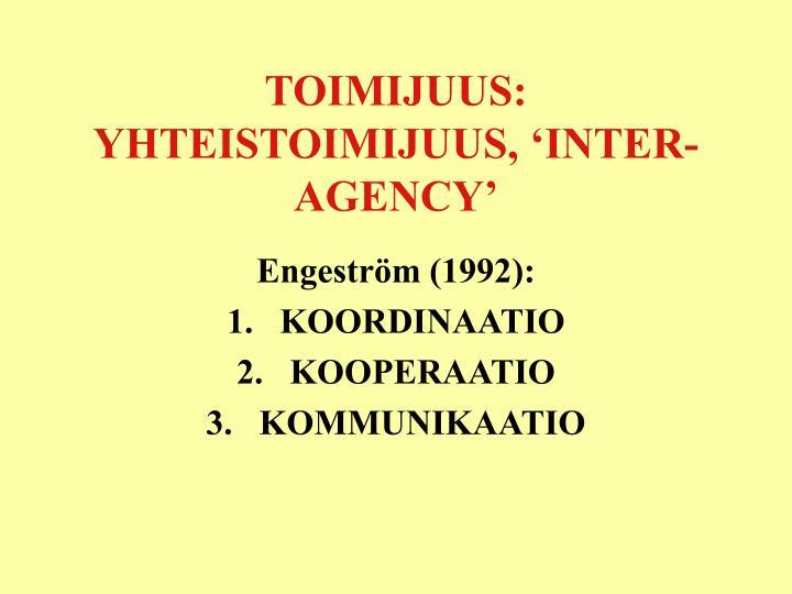 TOIMIJUUS: YHTEISTOIMIJUUS, 'INTER-AGENCY'