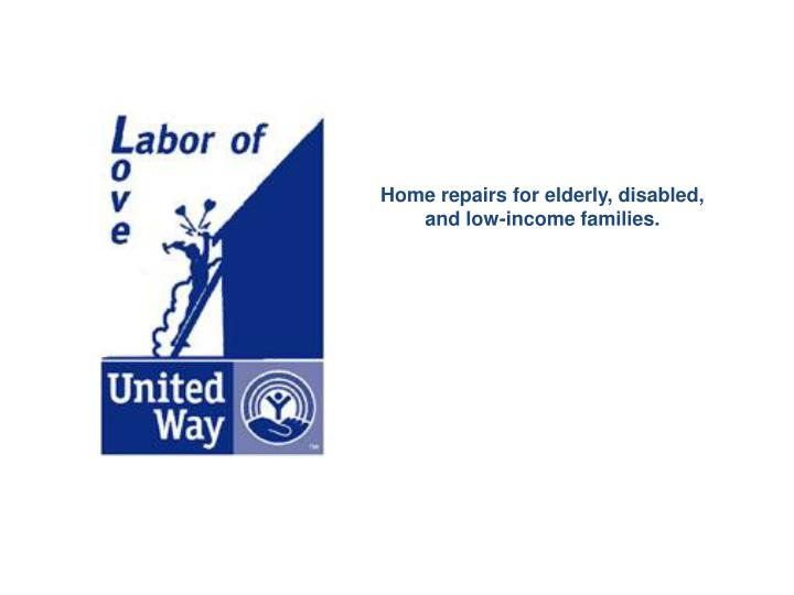 Home repairs for elderly, disabled, and low-income families.