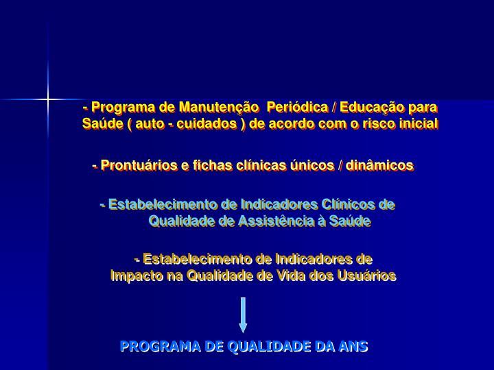 - Programa de Manutenção  Periódica / Educação para Saúde ( auto - cuidados ) de acordo com o risco inicial