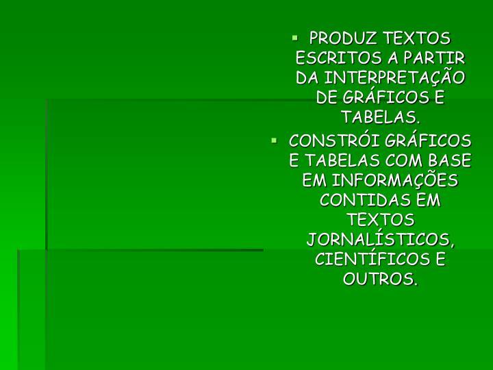 PRODUZ TEXTOS ESCRITOS A PARTIR DA INTERPRETAÇÃO DE GRÁFICOS E TABELAS.