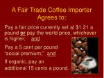 a fair trade coffee importer agrees to1