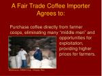 a fair trade coffee importer agrees to2