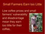 small farmers earn too little