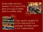 they receive roughly 5 of the retail price of a package of coffee sold in a u s supermarket