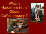 what is happening in the global coffee industry
