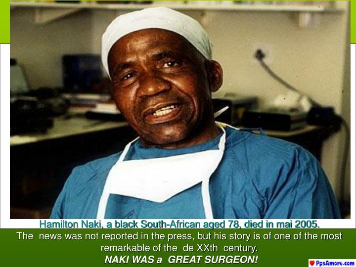 Hamilton Naki, a black South-African aged 78, died in mai 2005.
