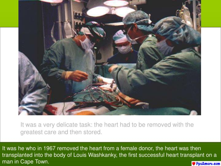 It was a very delicate task: the heart had to be removed with the greatest care and then stored.