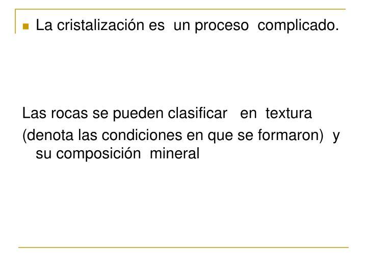La cristalización es  un proceso  complicado.