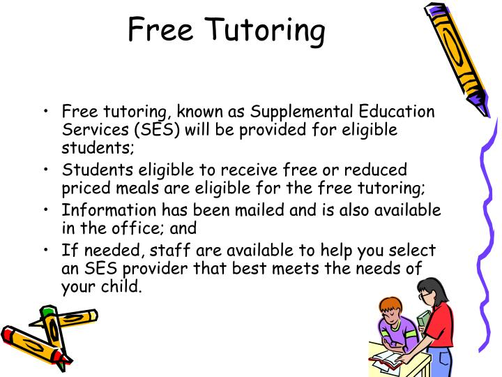 Free tutoring, known as Supplemental Education Services (SES) will be provided for eligible students;