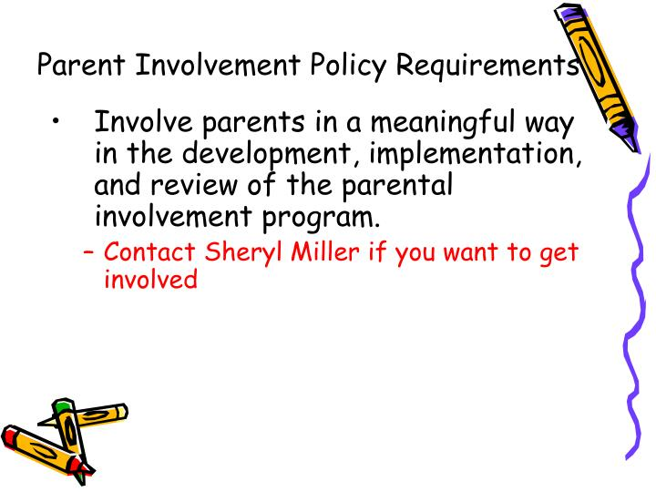 Involve parents in a meaningful way in the development, implementation, and review of the parental involvement program.