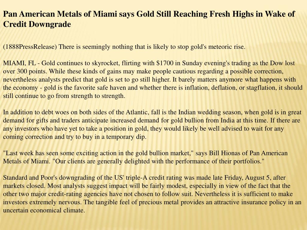 Pan American Metals of Miami says Gold Still Reaching Fresh Highs in Wake of Credit Downgrade