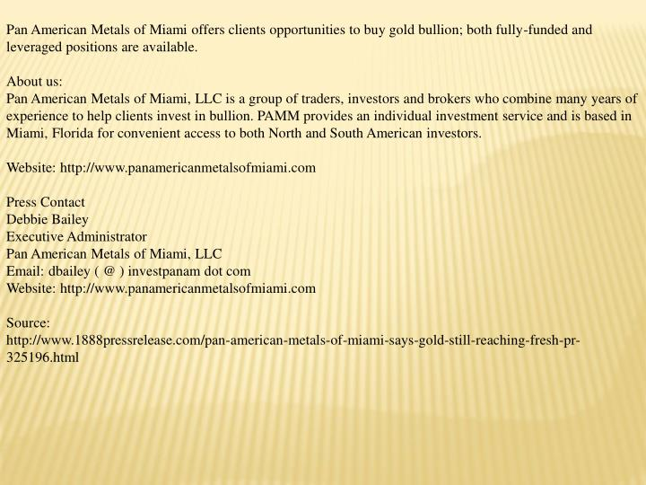 Pan American Metals of Miami offers clients opportunities to buy gold bullion; both fully-funded and...