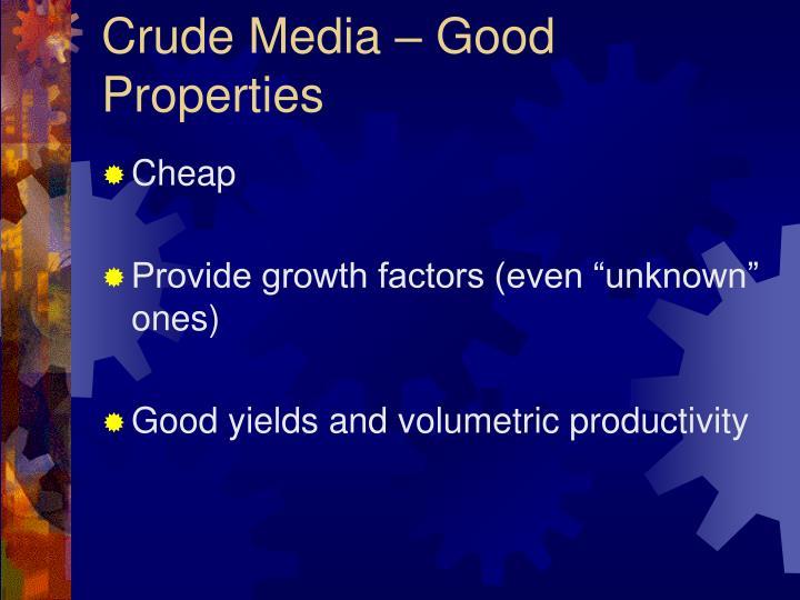Crude Media – Good Properties