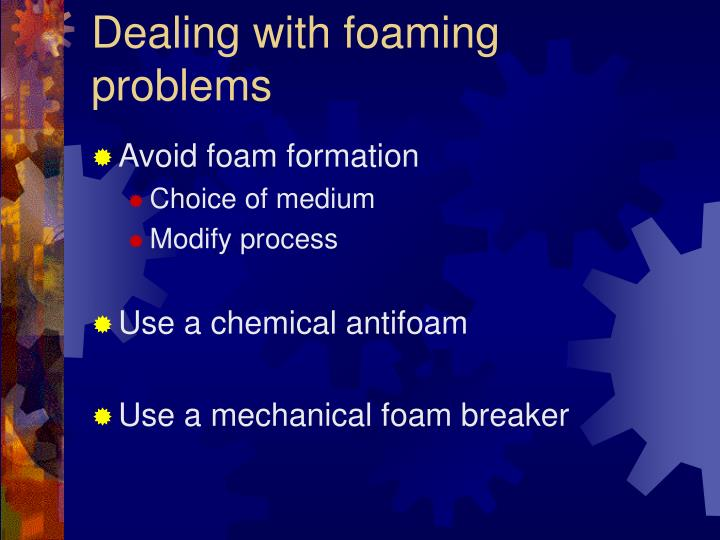 Dealing with foaming problems