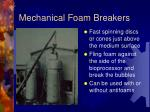 mechanical foam breakers