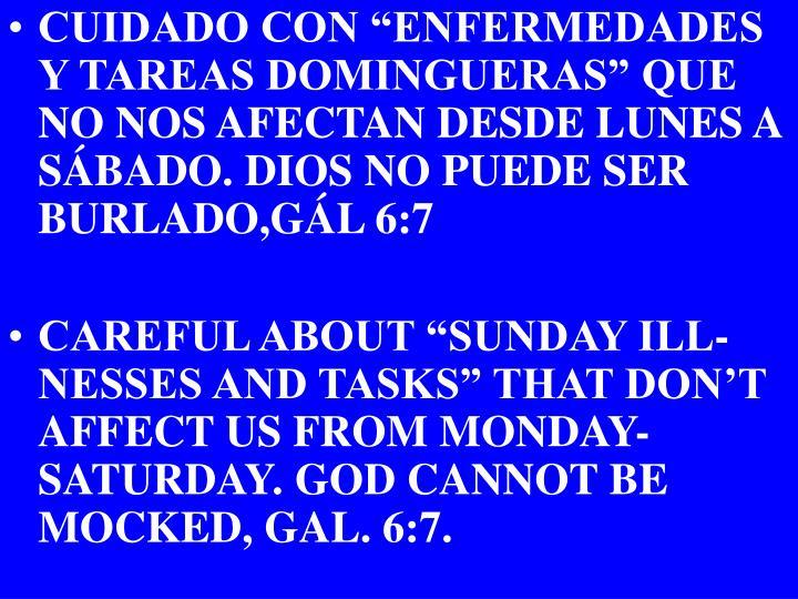 """CUIDADO CON """"ENFERMEDADES  Y TAREAS DOMINGUERAS"""" QUE NO NOS AFECTAN DESDE LUNES A SÁBADO. DIOS NO PUEDE SER BURLADO,GÁL 6:7"""