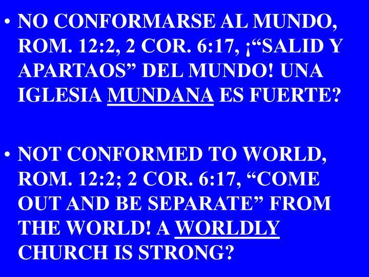 """NO CONFORMARSE AL MUNDO, ROM. 12:2, 2 COR. 6:17, ¡""""SALID Y APARTAOS"""" DEL MUNDO! UNA IGLESIA"""