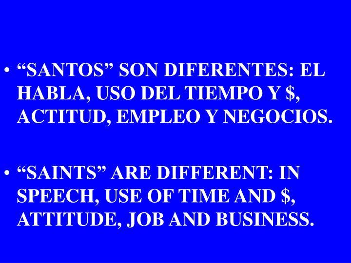 """""""SANTOS"""" SON DIFERENTES: EL HABLA, USO DEL TIEMPO Y $, ACTITUD, EMPLEO Y NEGOCIOS."""