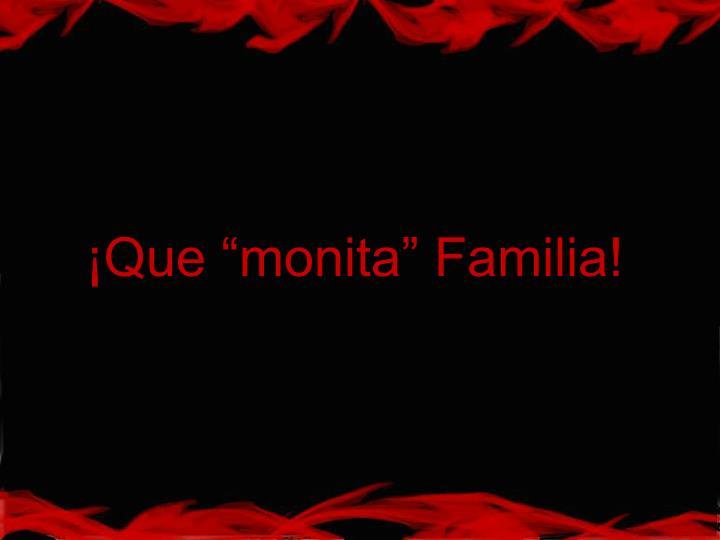 """¡Que """"monita"""" Familia!"""