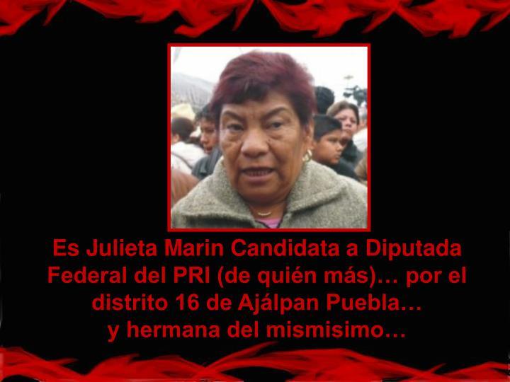 Es Julieta Marin Candidata a Diputada Federal del PRI (de quién más)… por el distrito 16 de Ajálpan Puebla…