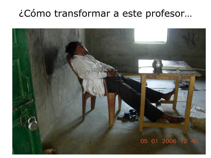 ¿Cómo transformar a este profesor…