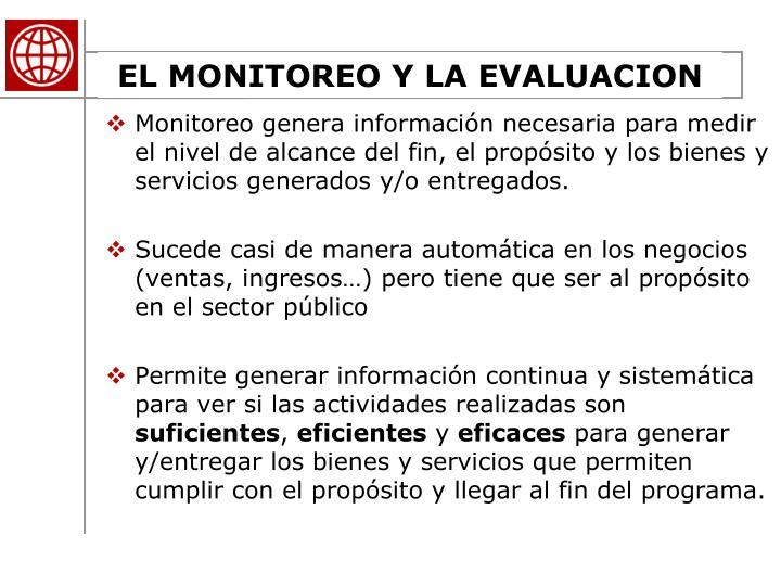 Monitoreo genera información necesaria para medir el nivel de alcance del fin, el propósito y los bienes y servicios generados y/o entregados.