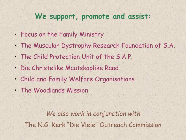 We support, promote and assist: