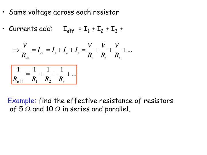 Same voltage across each resistor
