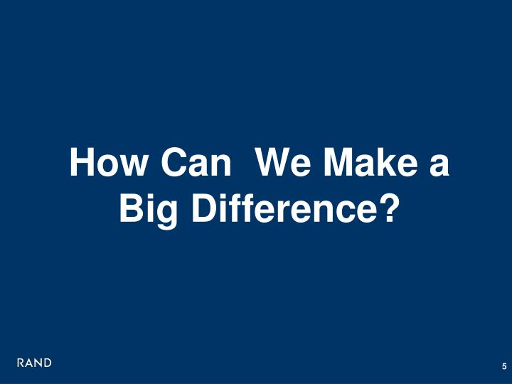 How Can  We Make a Big Difference?