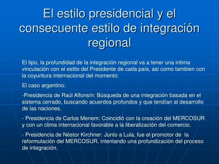 El estilo presidencial y el consecuente estilo de integración regional