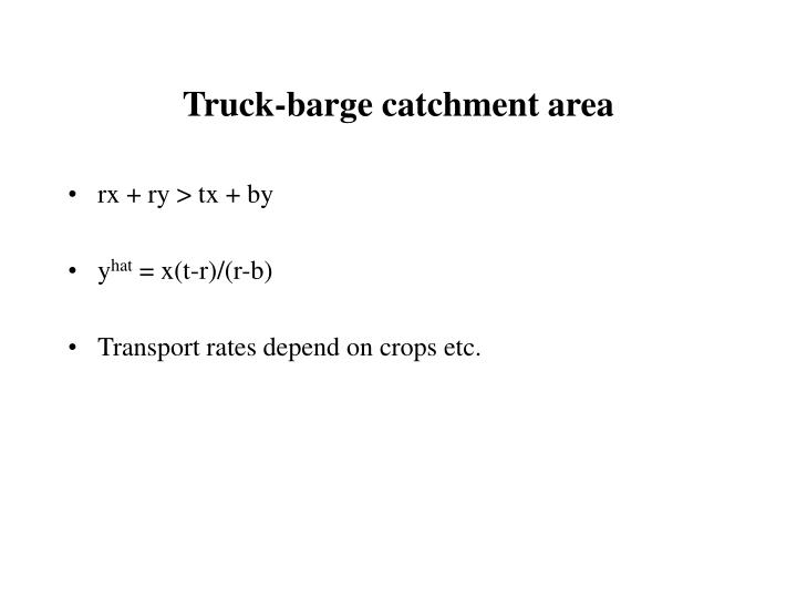 Truck-barge catchment area