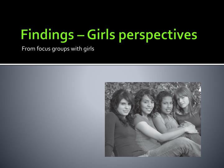 Findings – Girls perspectives