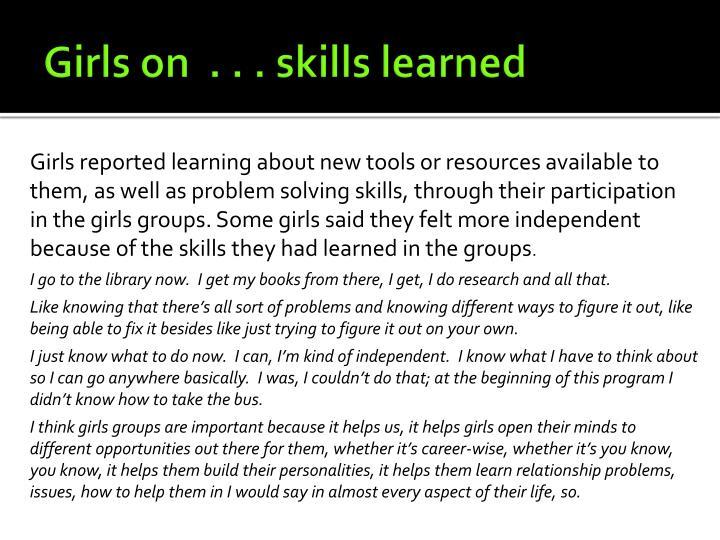Girls on  . . . skills learned