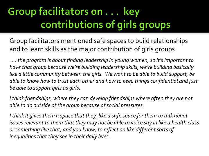 Group facilitators on . . .  key contributions of girls groups
