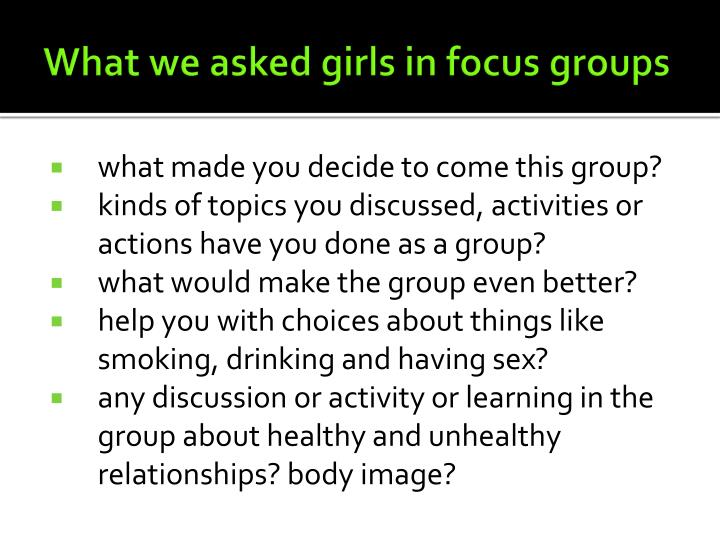What we asked girls in focus groups