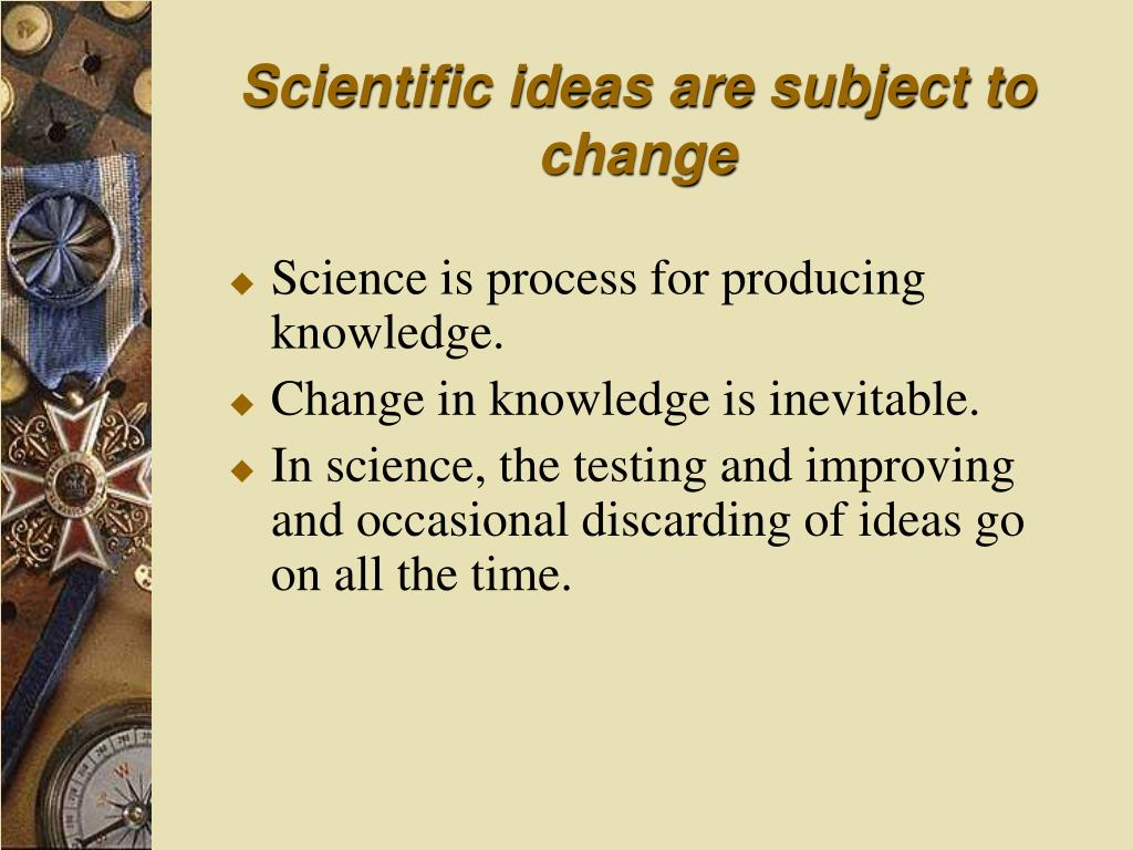 Scientific ideas are subject to change