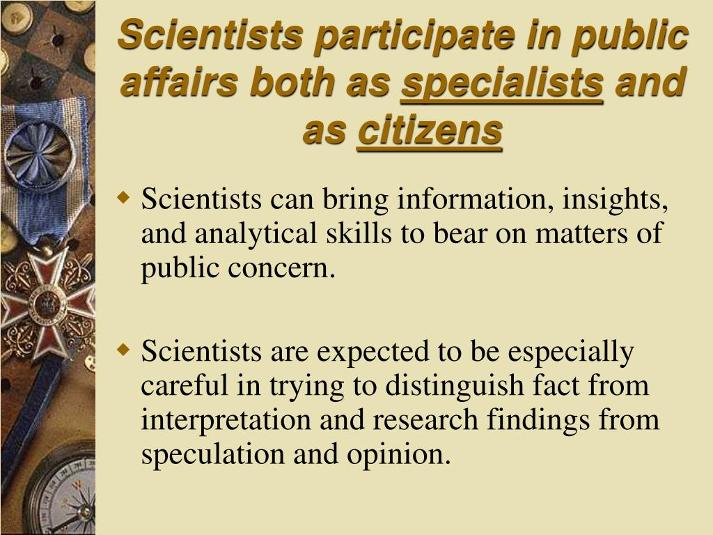 Scientists participate in public affairs both as