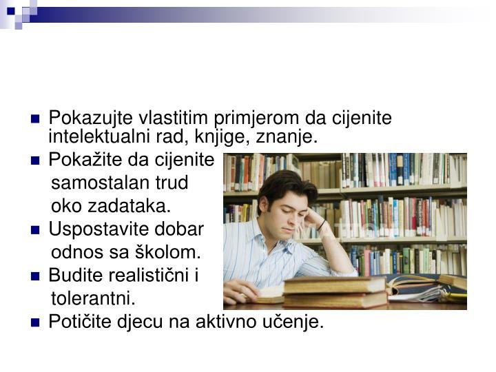 Pokazujte vlastitim primjerom da cijenite intelektualni rad, knjige, znanje.