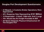 douglas port development questionnaire