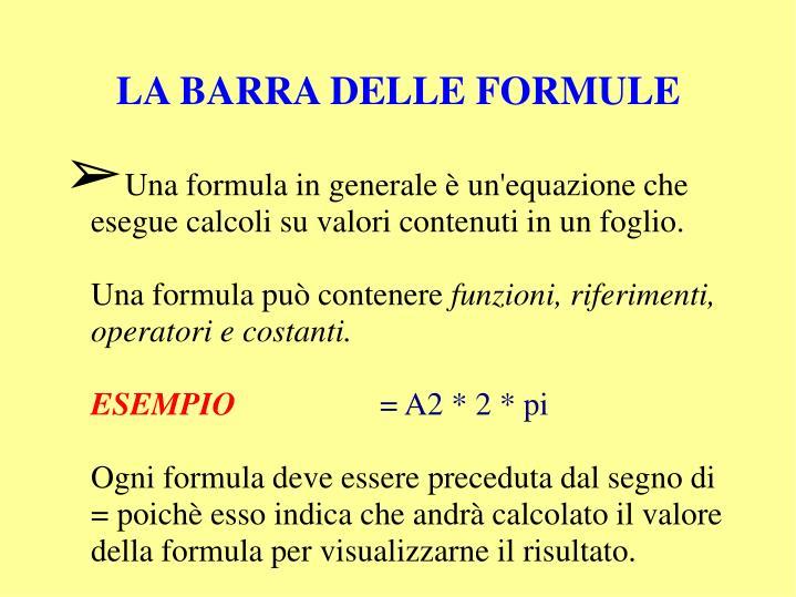 Una formula in generale è un'equazione che esegue calcoli su valori contenuti in un foglio.