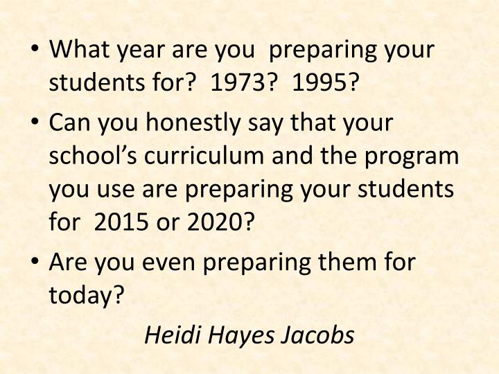 What year are you  preparing your students for?  1973?  1995?