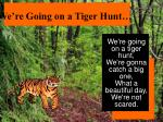 we re going on a tiger hunt
