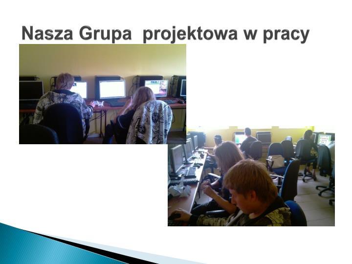 Nasza Grupa  projektowa w pracy